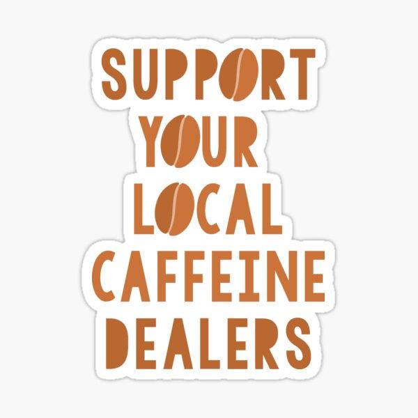 Support Your Local Caffeine Dealers Sticker