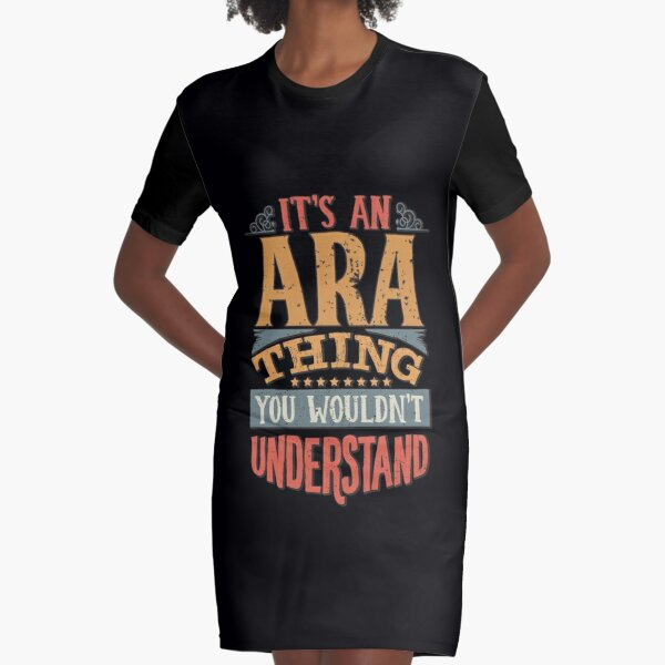 Ara Name -  It's An Ara Thing You Wouldn't Understand Graphic T-Shirt Dress