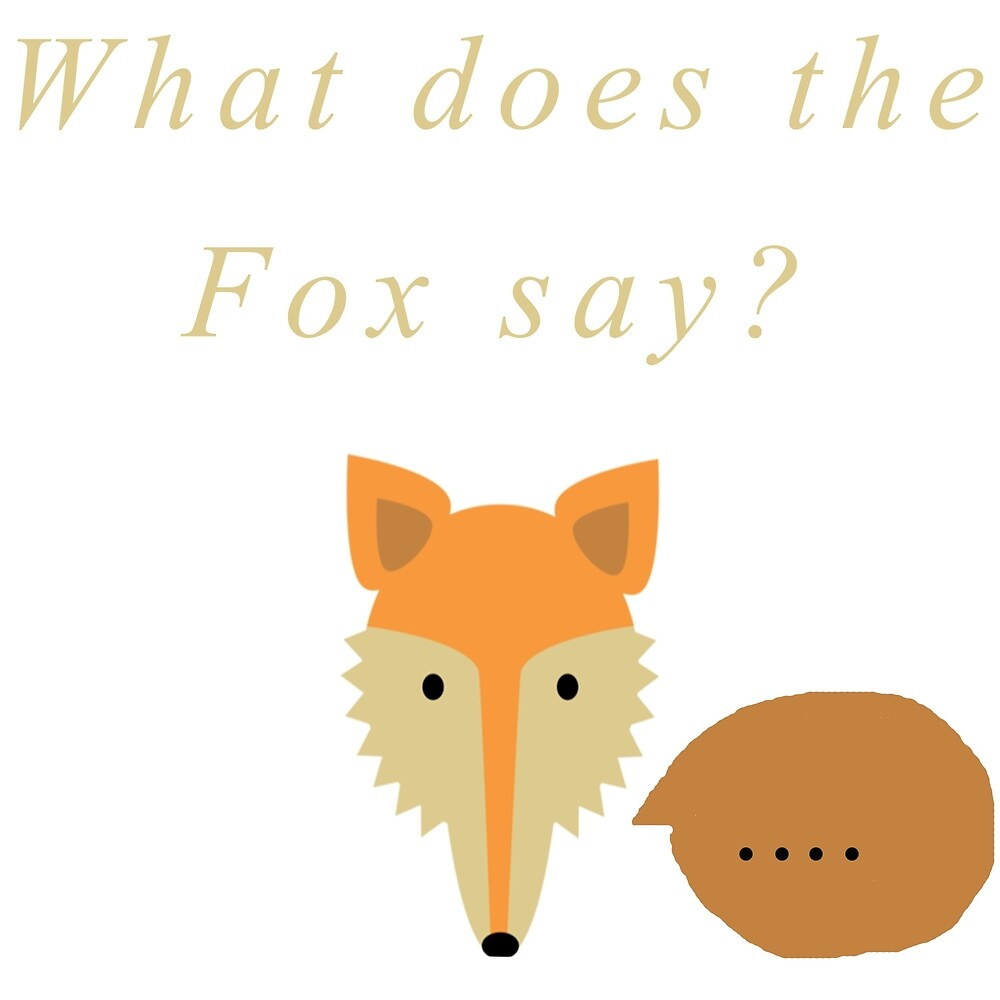 No really what does the fox say?? by Aeggers
