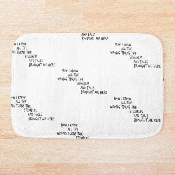 Now I know all the wrong turns the stumbles and falls brought me here Bath Mat