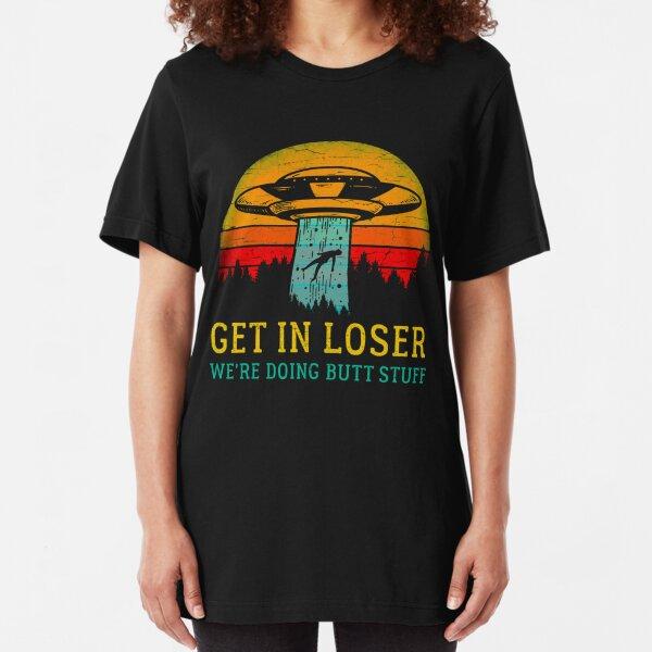 Get In Loser Alien Shirt We're Doing Butt Stuff Vintage Gift Slim Fit T-Shirt
