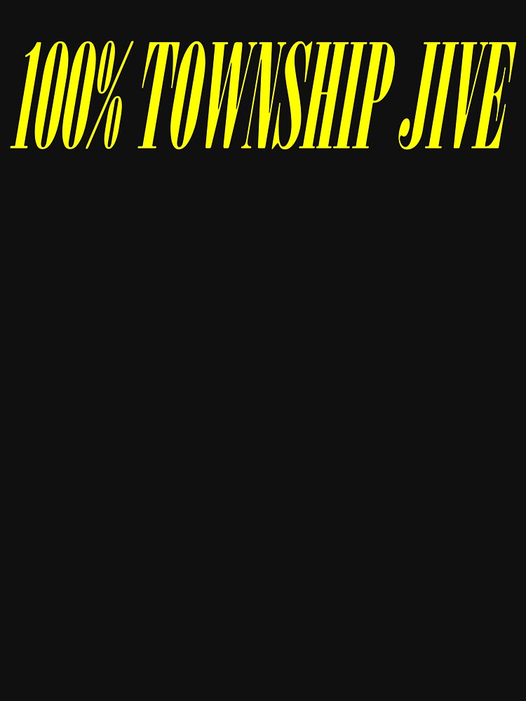100% TOWNSHIP JIVE by squarebiz