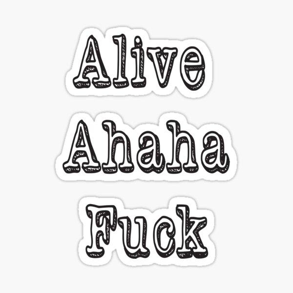 Alive Ahaha Fuck Option 1 Sticker