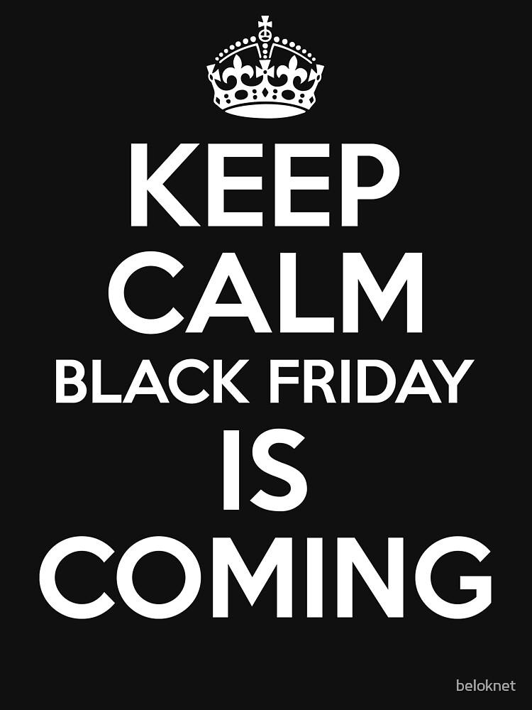 Keep Calm Black Friday Is Coming by beloknet