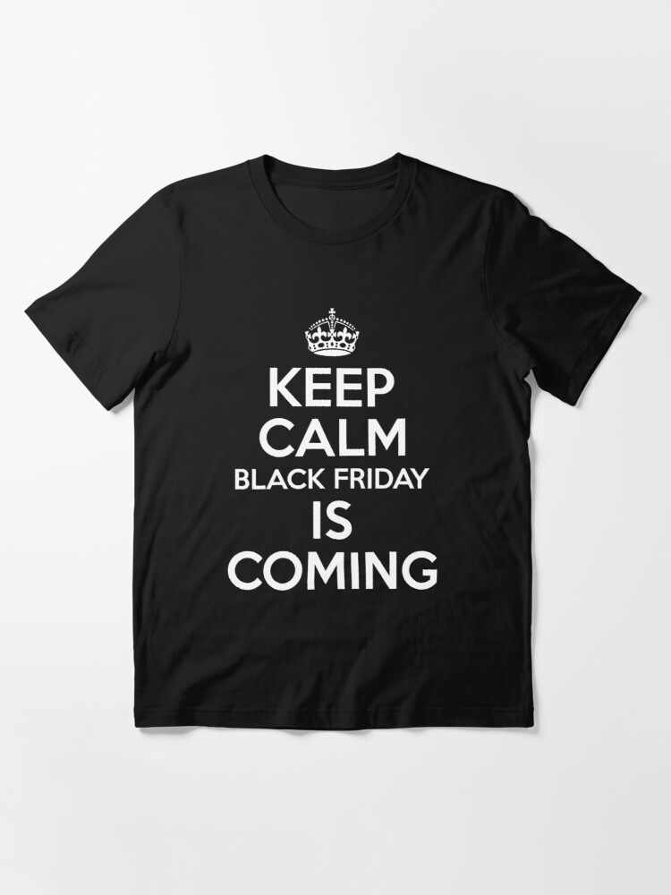 Alternate view of Keep Calm Black Friday Is Coming Essential T-Shirt