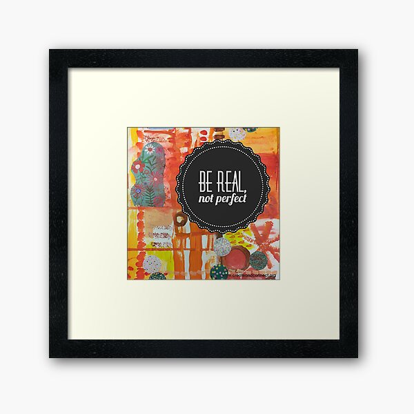 Be real not perfect Framed Art Print