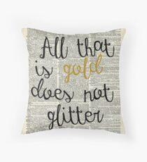 """All that is gold does not glitter"" Bilbo Baggins Quote Throw Pillow"