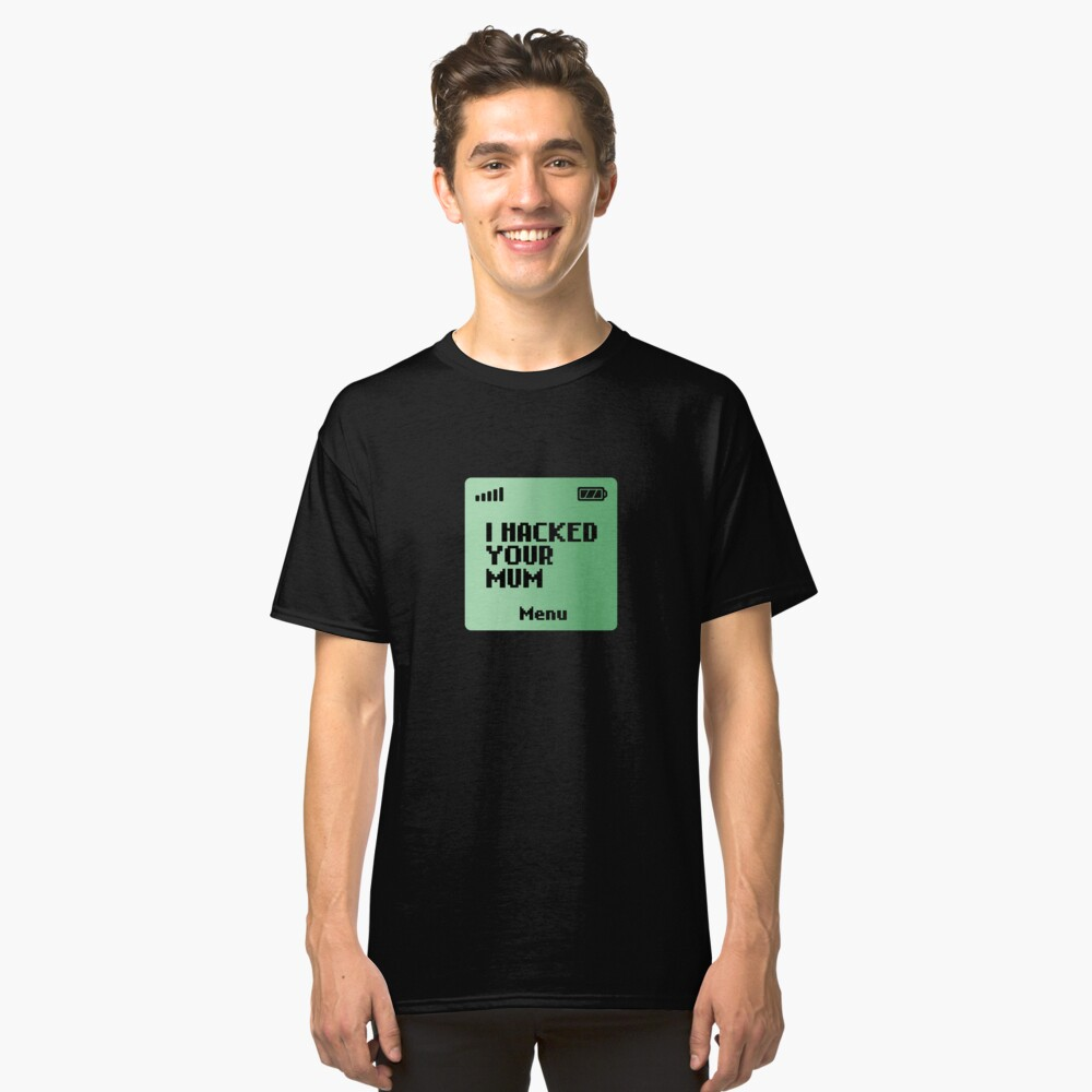 I hacked your Mum Classic T-Shirt