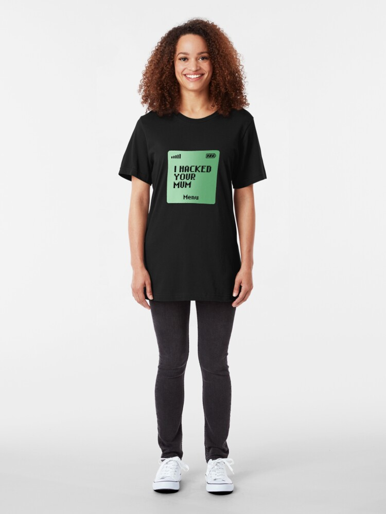 Alternate view of I hacked your Mum Slim Fit T-Shirt