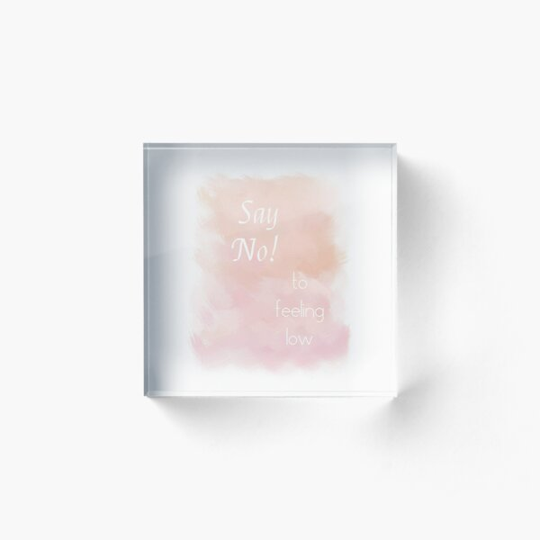 Say No To Feeling Low (white) Motivational Acrylic Block