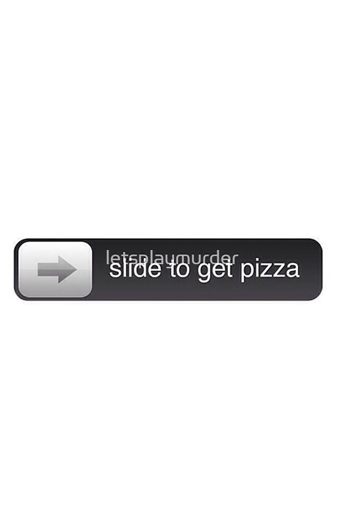 slide for pizza by letsplaymurder