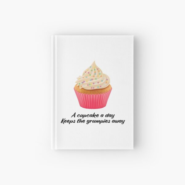 Sweet Motivational Quote  -a cupcake a day keeps the grumpies away - Black Typography  Hardcover Journal