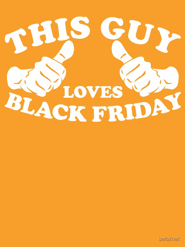 This Guy Loves Black Friday by beloknet