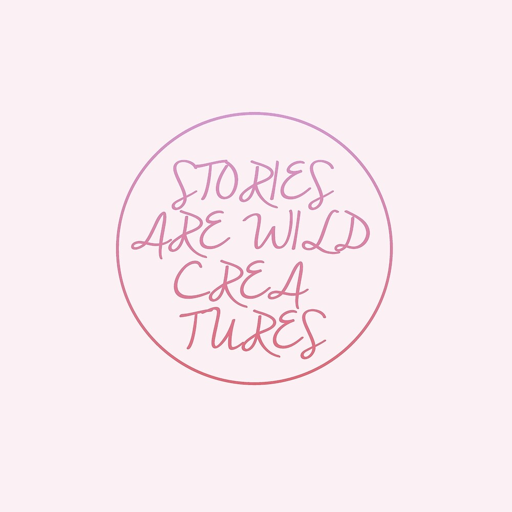 Stories Are Wild Creatures by Literaries