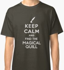 Keep Calm And Find The Magical Quill Classic T-Shirt