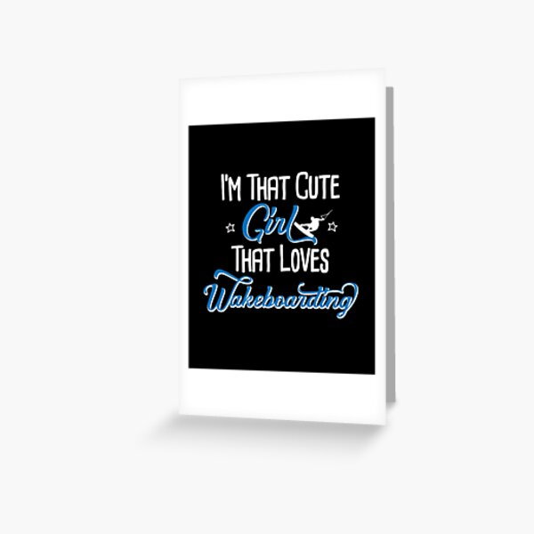 I'm That Cute Girl That Loves Wakeboarding Wakeboard Greeting Card