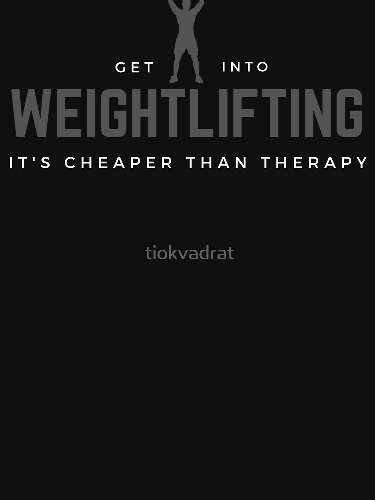 Get Into Weightlifting, It's Cheaper Than Therapy. Perfect gift for weightlifters and strenght trainers. Look great at the gym and in the arenas. by tiokvadrat