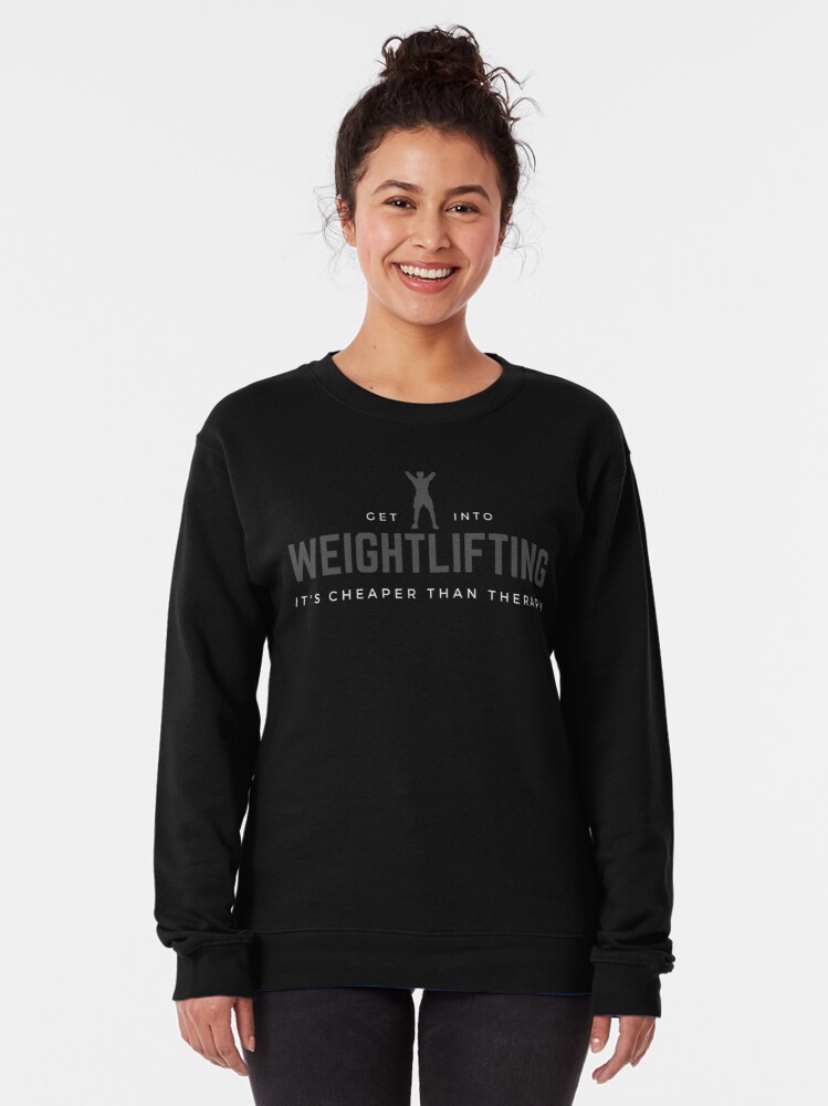 Alternate view of Get Into Weightlifting, It's Cheaper Than Therapy. Perfect gift for weightlifters and strenght trainers. Look great at the gym and in the arenas. Pullover Sweatshirt