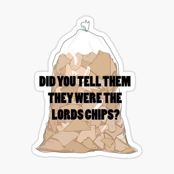Did You Tell Them They Were The Lords Chips? Sticker