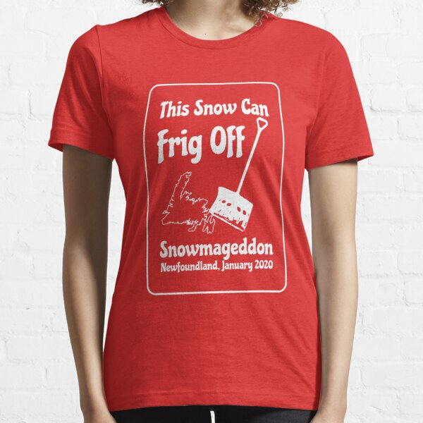 This Snow Can Frig Off || Snowmageddon || Newfoundland and Labrador Shirt Essential T-Shirt