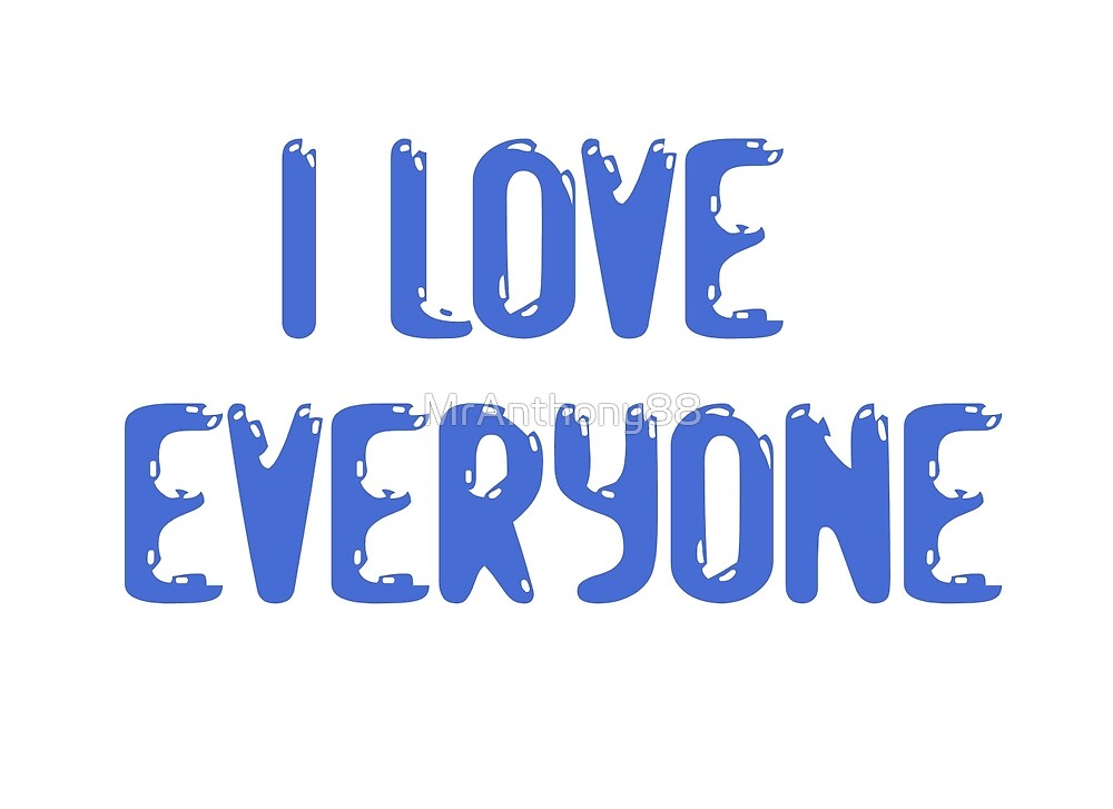 Love Everyone Friends by MrAnthony88