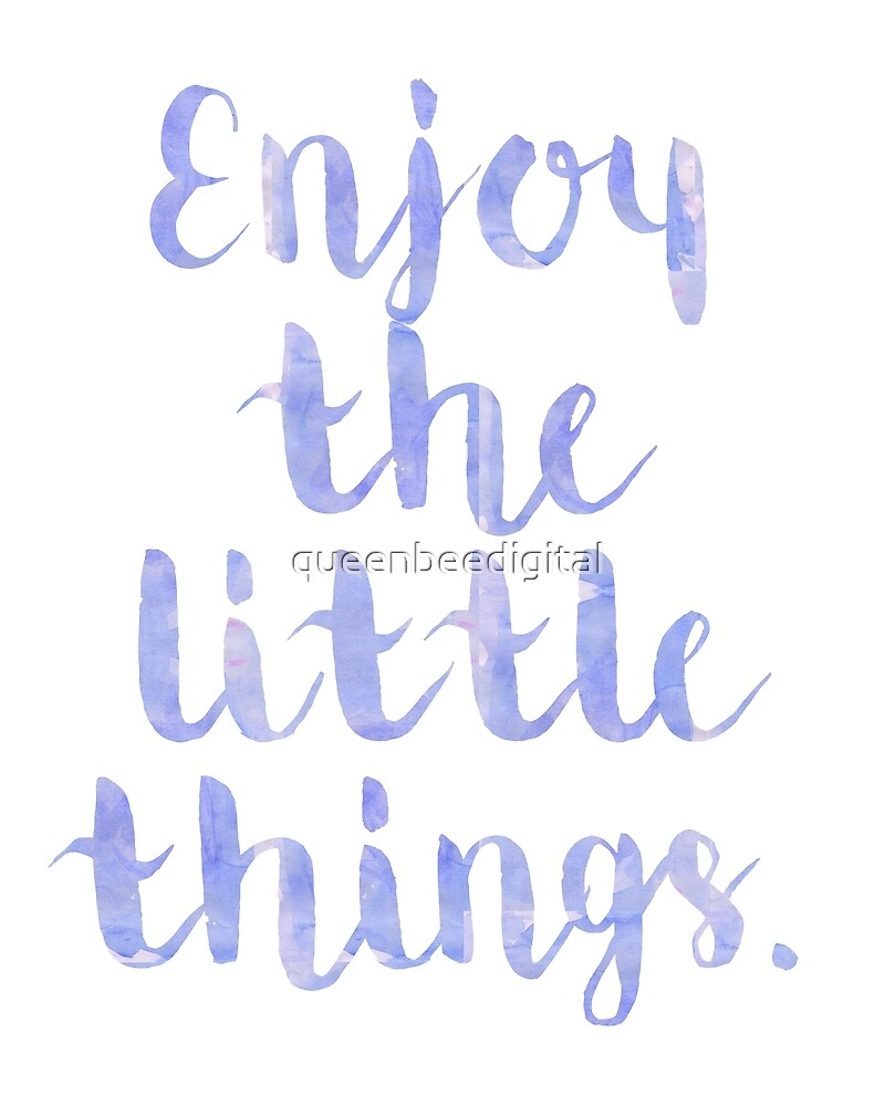 enjoy the little things   quote by queenbeedigital