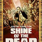 Justin Hamilton - Shine Of The Dead by James Fosdike