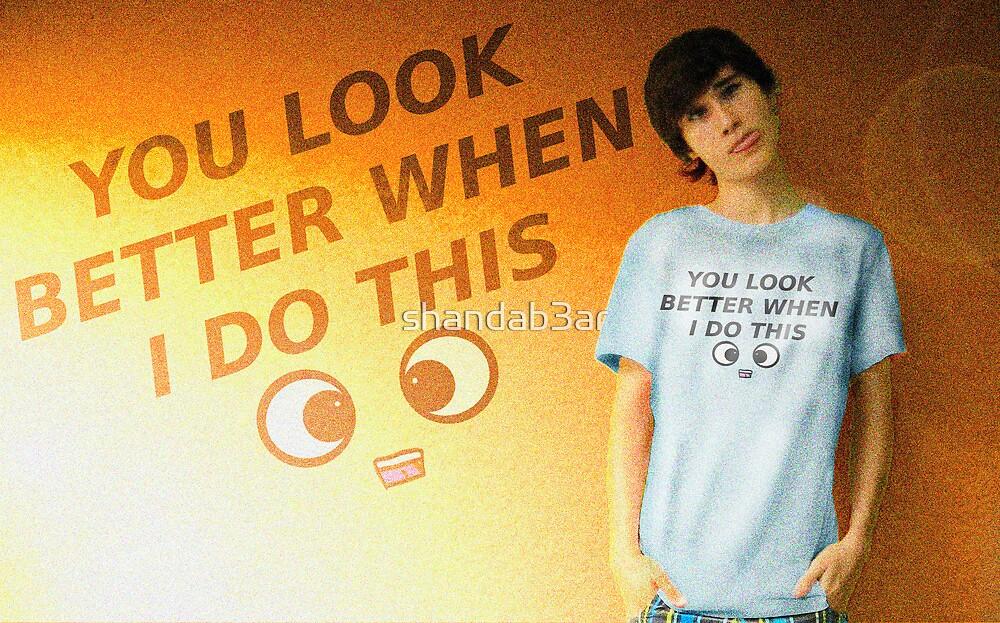 You look gooooood by shandab3ar