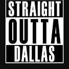 Straight Outta Dallas by thehiphopshop