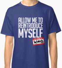 Allow Me To Reintroduce Myself - King Classic T-Shirt