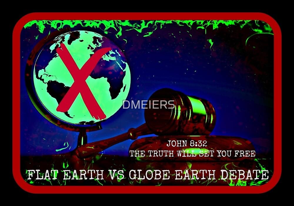 FLAT EARTH VS GLOBE EARTH DEBATE by DMEIERS