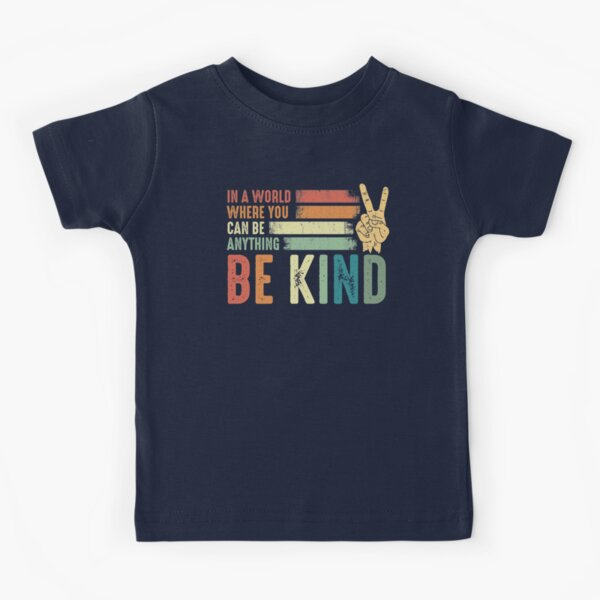 In a world where you can be anything be kind kindness inspirational gifts Peace hand sign Kids T-Shirt