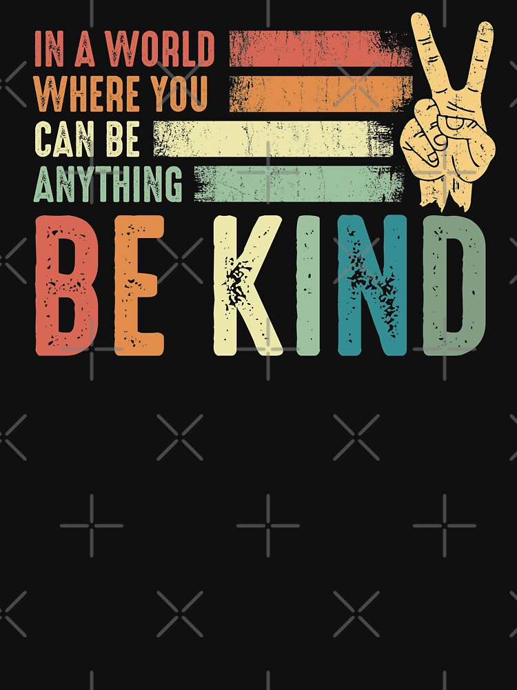 In a world where you can be anything be kind kindness inspirational gifts Peace hand sign by alenaz