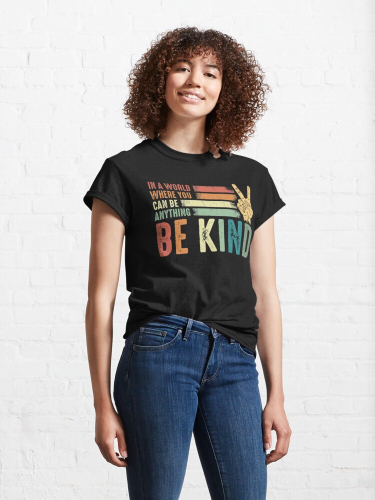 Alternate view of In a world where you can be anything be kind kindness inspirational gifts Peace hand sign Classic T-Shirt