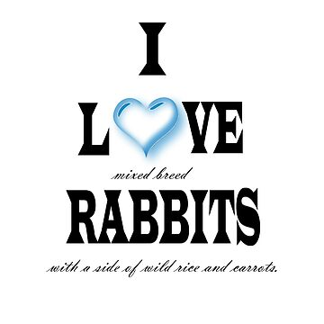 I Love Rabbits by TwoPinesFarm
