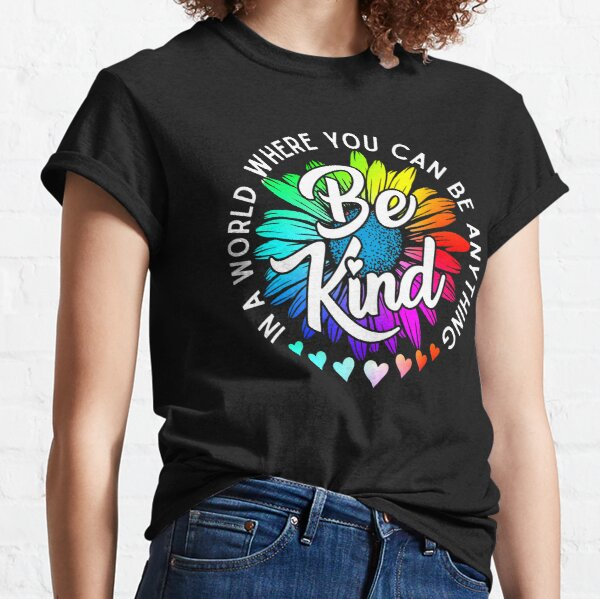 Choose Kindness In a world where you can be anything be kind cute daisy flower rainbow petals Classic T-Shirt
