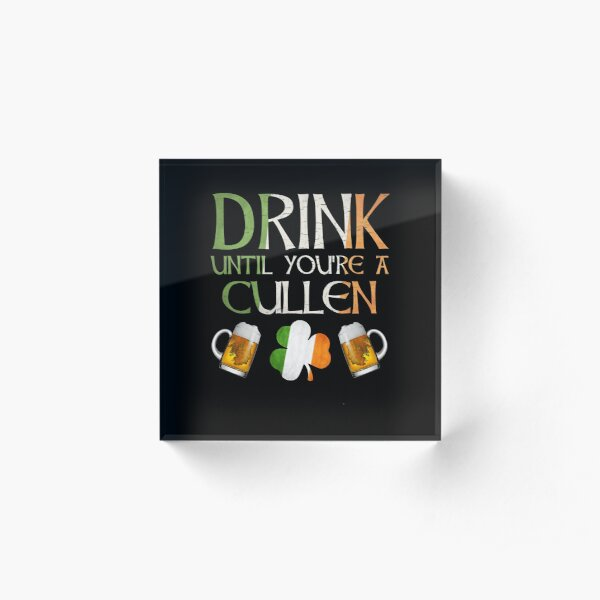 Drink Until You're A Cullen - Gift For Cullen From Ireland Acrylic Block