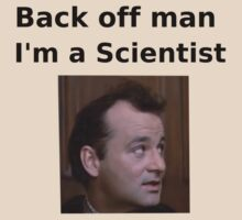 Bill Murray Ghostbusters Back Off Man I'm a Scientist
