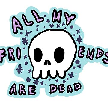 All My Friends Are Dead by mide-erickson
