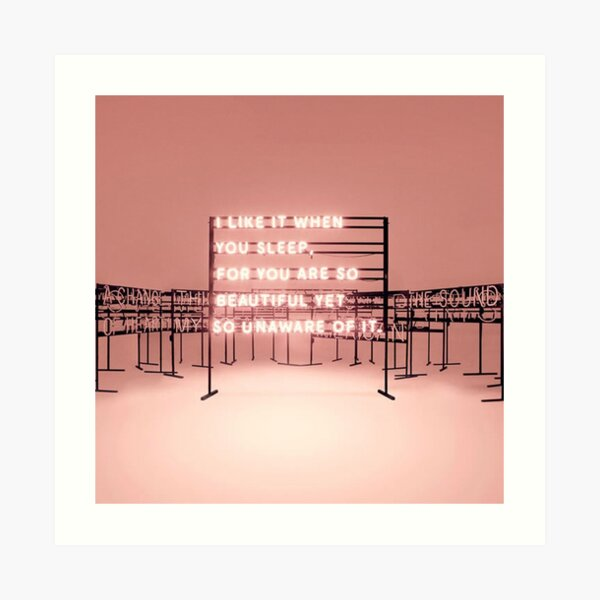THE 1975 - I like it when you sleep for you are so beautiful yet so unaware of it.  Art Print