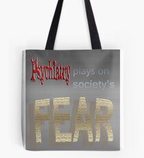 Psychiatry plays on society's FEAR Tote Bag