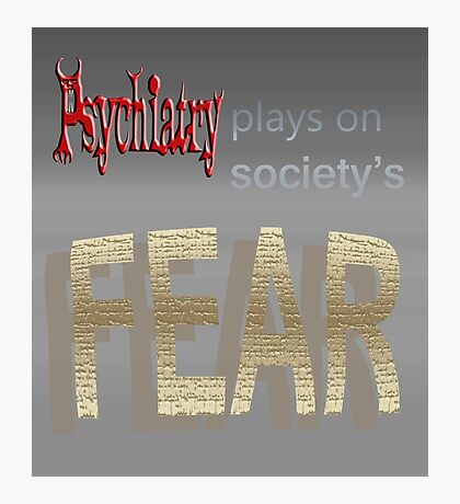 Psychiatry plays on society's FEAR Photographic Print