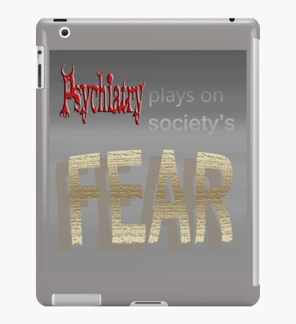 Psychiatry plays on society's FEAR iPad Case/Skin