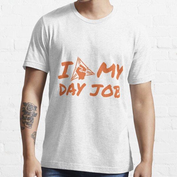 Day Job Essential T-Shirt