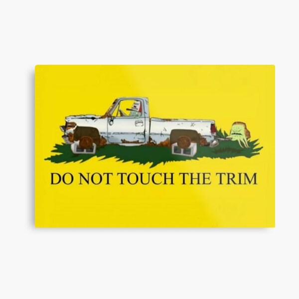 Dont touch the trim  Metal Print