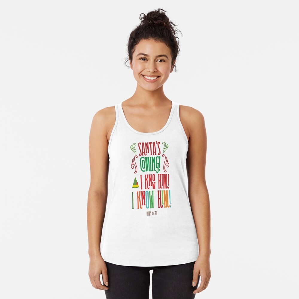 Buddy the Elf! Santa's Coming! I know him!  Racerback Tank Top