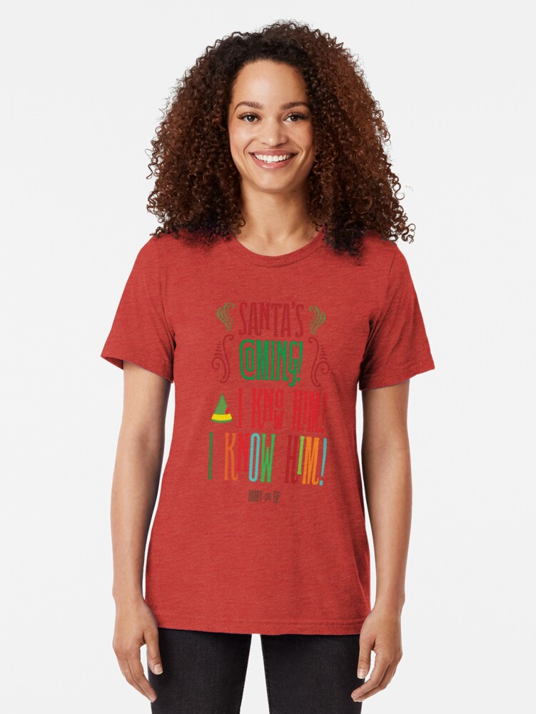 Alternate view of Buddy the Elf! Santa's Coming! I know him!  Tri-blend T-Shirt