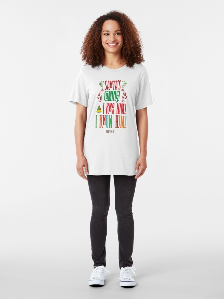 Alternate view of Buddy the Elf! Santa's Coming! I know him!  Slim Fit T-Shirt