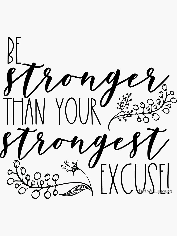 Be stronger than your strongest excuse! by faithfullyyours