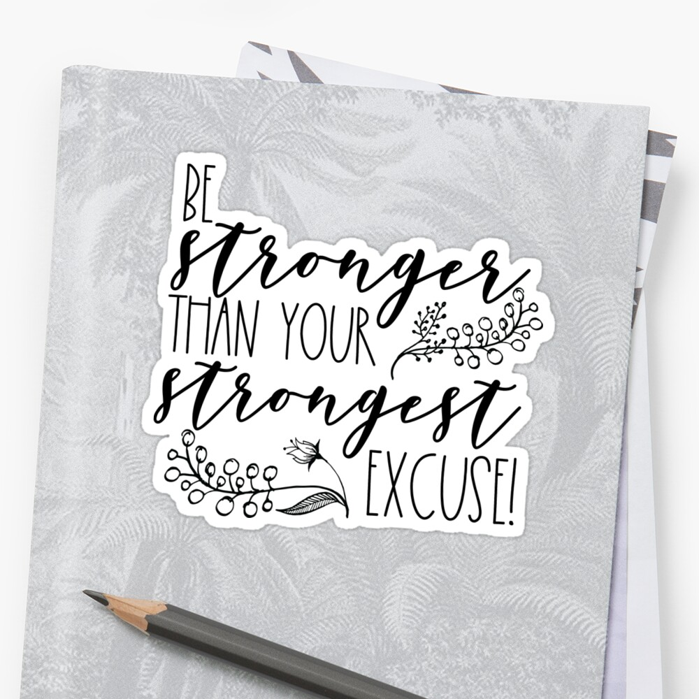 Be stronger than your strongest excuse! Sticker